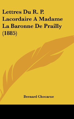 Lettres Du R. P. Lacordaire a Madame La Baronne de Prailly (1885)
