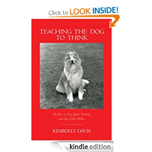 FREE KINDLE BOOK:  Teaching the Dog to Think, by Kimberly Davis. Publisher: Climbing Ivy Press; 1 edition (January 28, 2012)