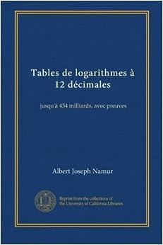 tables de logarithmes 224 12 d 233 cimales jusqu 224 434 milliards avec preuves edition