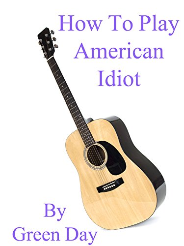 How To Play American Idiot By Green Day - Guitar Tabs