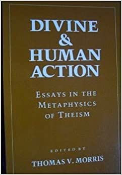 action divine essay human in metaphysics theism (and in support of truthmakers and divine simplicity) the metaphysics of predication has been a matter of dispute ever since antiquity of traditional theism that has at its core the thesis that god is an.