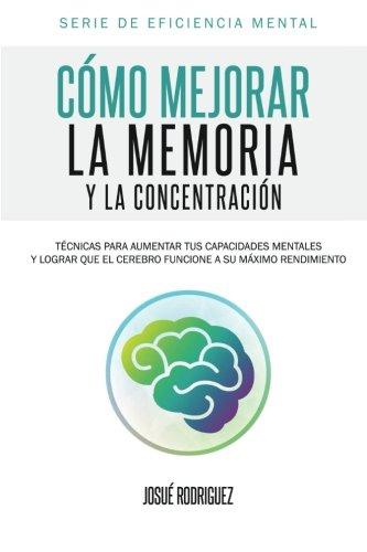 Como mejorar la memoria y la concentracion: Tecnicas para aumentar tus capacidades mentales y lograr que el cerebro funcione a su maximo rendimiento ... mental) (Volume 1)  [Galindez, Dr. Omar] (Tapa Blanda)