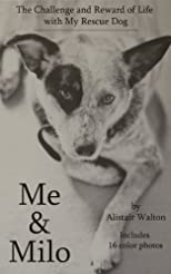 Me & Milo: The Challenge and Reward of Life with My Rescue Dog