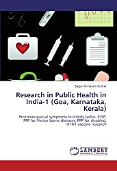 Research in Public Health in India-1 (Goa, Karnataka, Kerala): Postmenopausal symptoms in elderly ladies, IDSP, PPP for Vector borne diseases, PPP for disabled, H1N1 vaccine research