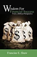 Wisdom For Financial Success, From a Biblical Perspective
