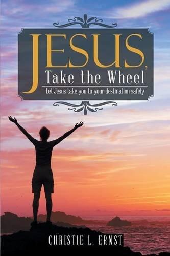 Jesus, Take the Wheel: Let Jesus take you to your destination safely