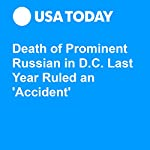 Death of Prominent Russian in D.C. Last Year Ruled an 'Accident' | Kevin Johnson