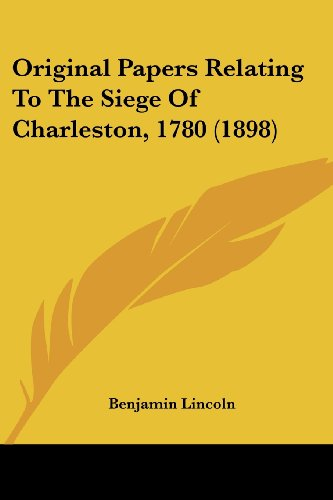 Original Papers Relating to the Siege of Charleston, 1780 (1898)