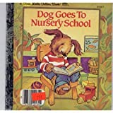 Dog Goes to Nursery School