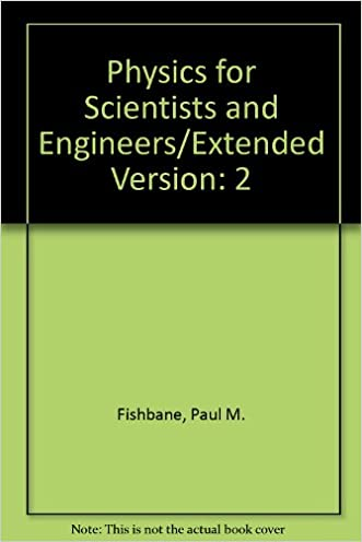 Physics for Scientists and Engineers: Extended Version, Vol. 2 written by Paul M. Fishbane