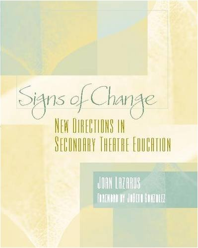 Signs of Change: New Directions in Secondary Theatre Education, Joan Lazarus