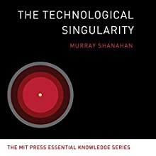 The Technological Singularity (       UNABRIDGED) by Murray Shanahan Narrated by Tim Andres Pabon