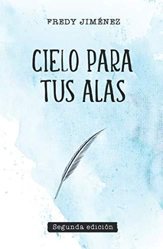 Cielo para tus alas  [Jiménez, Fredy] (Tapa Blanda)