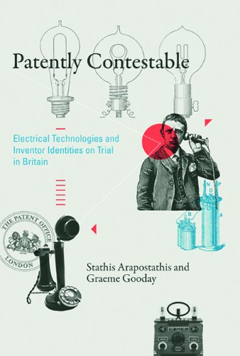 Patently Contestable: Electrical Technologies And Inventor Identities On Trial In Britain (Inside Technology)
