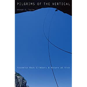 Pilgrims of the Vertical: Yosemite Rock Climbers and Nature at Risk