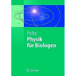 Physik für Biologen: Die Physikalischen Grundlagen der Biophysik und Anderer Naturwissens