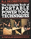 The Complete Book of Portable Power Tool Techniques (Popular science)
