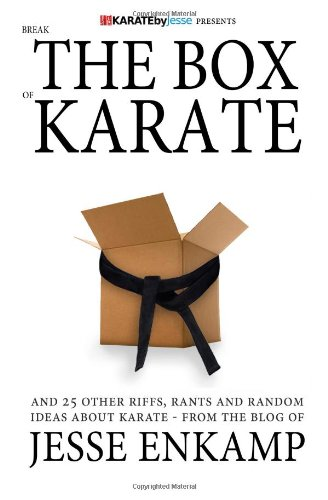 Break the Box of Karate: and 25 Other Riffs, Rants and Random Ideas about Karate