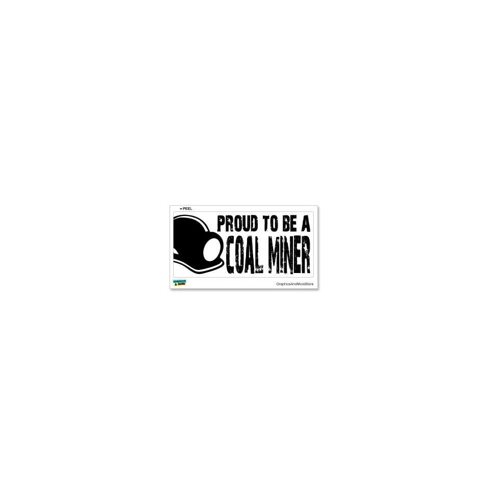 Proud To Be A Coal Miner   Window Bumper Sticker