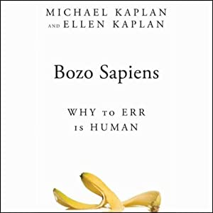 Bozo Sapiens: Why to Err Is Human | [Michael Kaplan, Ellen Kaplan]