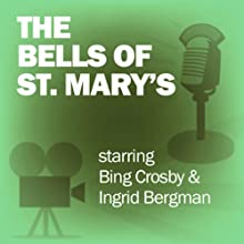 The Bells of St. Mary's: Classic Movies on the Radio  by Screen Guild Players Narrated by Bing Crosby, Ingrid Bergman