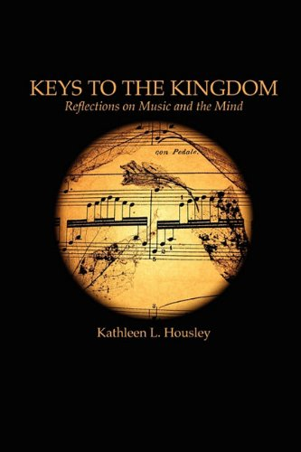 Keys to the Kingdom: Reflections on Music and the Mind, Kathleen L. Housley