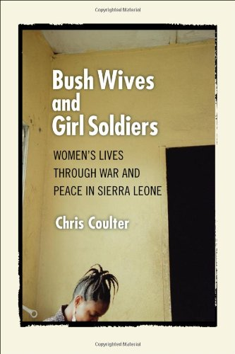 Bush Wives and Girl Soldiers: Women's Lives through War...