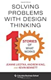 img - for Solving Problems with Design Thinking: Ten Stories of What Works (Columbia Business School Publishing) book / textbook / text book