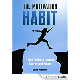 The Motivation Habit: The Five Steps to Lasting Energy and Focus (English Edition)
