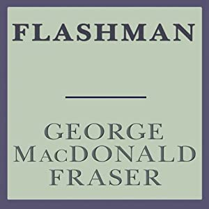 Flashman: Flashman, Book 1 | [George MacDonald Fraser]