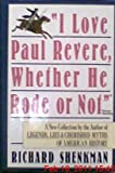 I Love Paul Revere, Whether He Rode or Not (0060163461) by Richard Shenkman