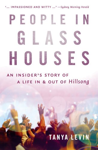 People in Glass Houses: An insider's story of a life in and out of Hillsong: Tanya Levin: 9781863954143: Amazon.com: Books