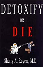 Detoxify or Die by Sherry A. Rogers (2002)…