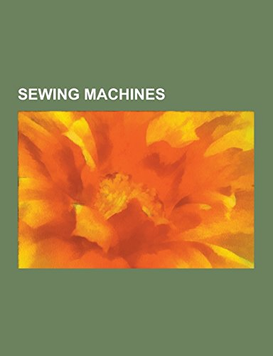 Sewing Machines: Sewing Machine Brands, Singer Corporation, Bernina Sewing Machine, Singer Model 27 and 127, Merrow Sewing Machine Comp