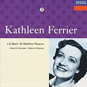 Kathleen Ferrier;    J.S. Bach St Matthew Passion - Arias & Choruses (Revised by Elgar & Atkins)