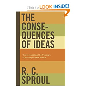 The Consequences of Ideas (Paperback Edition): Understanding the Concepts that Shaped Our World R. C. Sproul