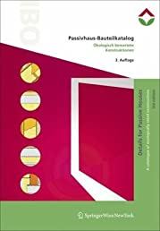Passivhaus-Bauteilkatalog | Details for Passive Houses: Ökologisch bewertete Konstruktionen | A Catalogue of Ecologically Rated Constructions (German and English Edition)