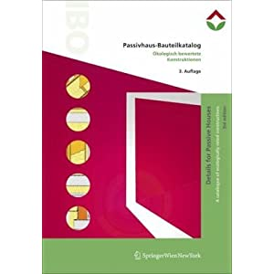 Passivhaus-Bauteilkatalog | Details for Passive Houses: Ökologisch bewertete Konstruktionen | A Catalogue of Ecologically Rated Constructions (Ger
