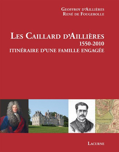 Les Caillard d'Aillières (1550-2010) : Itinéraire d'une famille engagée