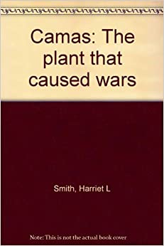 Camas: The plant that caused wars: Harriet L. Smith: 9780913626245