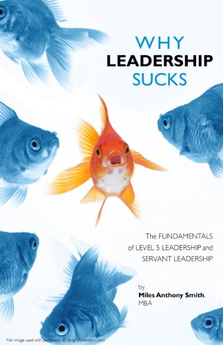 Book: Why Leadership Sucks - Fundamentals of Level 5 Leadership and Servant Leadership by Miles Anthony Smith
