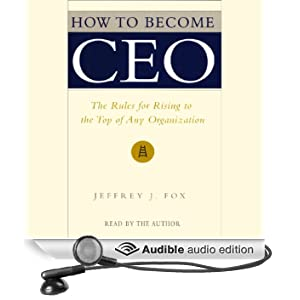 How to Become CEO: The Rules for Rising to the Top of Any Organization (Unabridged)