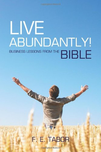 Live Abundantly!: Business Lessons from the Bible