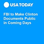 FBI to Make Clinton Documents Public in Coming Days | Kevin Johnson,Eliza Collins