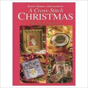 A Cross-Stitch Christmas: Heartfelt Holidays (Better Homes and Gardens)