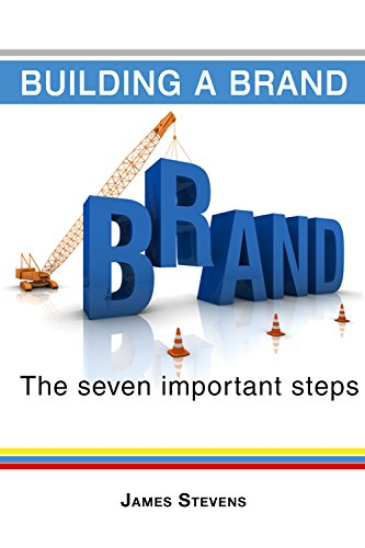 Building a Brand: The 7 Important Steps