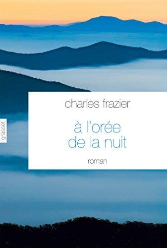 Charles Frazier - A l'orée de la nuit:roman traduit de l'anglais (Etats-Unis) par Brice Matthieussent (Littérature Etrangère)