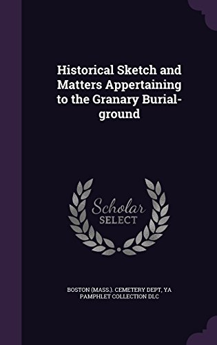 Historical Sketch and Matters Appertaining to the Granary Burial-ground
