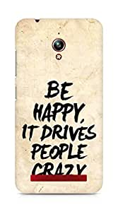 AMEZ be happy it drives people crazy Back Cover For Asus Zenfone Go ZC500TG