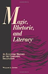 Magic, Rhetoric, and Literacy: An Eccentric History of the Composing Imagination (S U N Y Series, Literacy, Culture, and Learning)